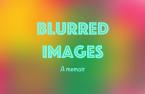 https://12andbeyond.com/2016/09/26/blurred-images-a-memoir/
